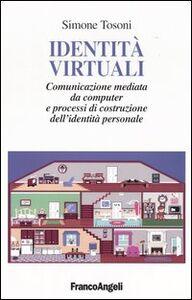 Libro Identità virtuali. Comunicazione mediata da computer e processi di costruzione dell'identità personale Simone Tosoni