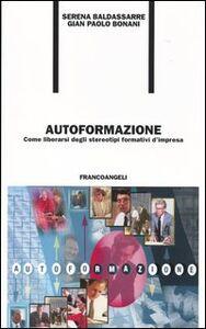 Libro Autoformazione. Come liberarsi degli stereotipi formativi d'impresa Serena Baldassarre , G. Paolo Bonani