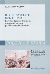 Libro Il vile satellite del trono. Lorenzo Ignazio Thjulen: un gesuita svedese per la controrivoluzione Alessandro Guerra