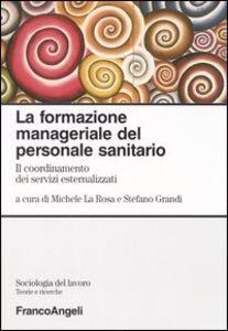 Libro La formazione manageriale del personale sanitario. Il coordinamento dei servizi esternalizzati