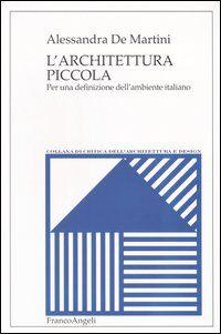 L' architettura piccola. Per una definizione dell'ambiente italiano