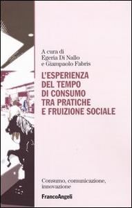 Libro L' esperienza del tempo di consumo, tra pratiche e fruizione sociale