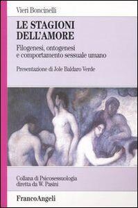 Le stagioni dell'amore. Filogenesi, ontogenesi e comportamento sessuale umano