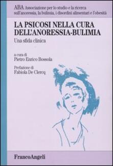 La psicosi nella cura dell'anoressia-bulimia. Una sfida clinica - copertina