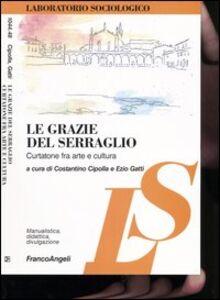 Foto Cover di Le grazie del serraglio. Curtatone fra arte e cultura, Libro di  edito da Franco Angeli