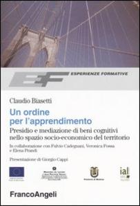 Libro Un ordine per l'apprendimento. Presidio e mediazione di beni cognitivi nello spazio socio-economico del territorio Claudio Biasetti
