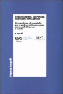 Libro Organizzazione, competenze, knowledge management. Un'esperienza ed un modello per la gestione della conoscenza come asset d'impresa e sociale