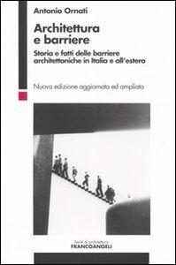 Architettura e barriere. Storia e fatti delle barriere architettoniche in Italia e all'estero