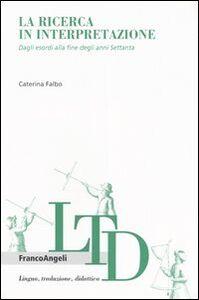 Libro La ricerca in interpretazione. Dagli esordi alla fine degli anni Settanta Caterina Falbo