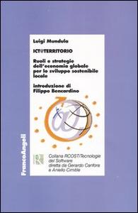 Libro ICT@territorio. Ruoli e strategie dell'economia globale per lo sviluppo sostenibile locale Luigi Mundula
