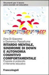 Foto Cover di Ritardo mentale, sindrome di Down e autonomia cognitivo-comportamentale. Proposta di un protocollo d'intervento educativo, Libro di Dina Di Giacomo,Domenico Passafiume, edito da Franco Angeli