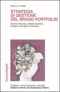 Strategia di gestione del brand portfolio. Creare rilevanza, differenziazione, energia, leverage e chiarezza