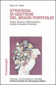 Libro Strategia di gestione del brand portfolio. Creare rilevanza, differenziazione, energia, leverage e chiarezza David A. Aaker