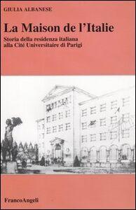 La maison de l'Italie. Storia della residenza italiana alla Cité Universitaire di Parigi