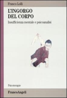 L ingorgo del corpo. Insufficienza mentale e psicoanalisi.pdf