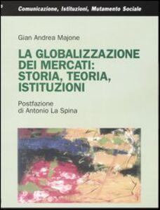 La globalizzazione dei mercati: storia, teoria, istituzioni