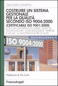 Costruire un sistema gestionale per la qualità secondo ISO 9004: 2000 (certificabile ISO 9001:2000)