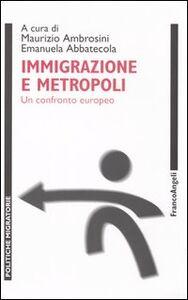 Libro Immigrazione e metropoli. Un confronto europeo