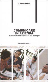 Comunicare in azienda. Manuale di sopravvivenza per manager
