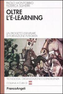 Libro Oltre l'e-learning. Un progetto esemplare di formazione integrata Paolo Montobbio , Federica Sgherri