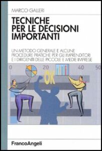 Tecniche per le decisioni importanti. Un metodo generale e alcune procedure pratiche per gli imprenditori e i dirigenti delle piccole e medie imprese