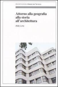 Libro Attorno alla geografia, alla storia, all'architettura Aldo Lino