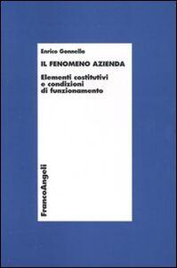 Libro Il fenomeno azienda. Elementi costitutivi e condizioni di funzionamento Enrico Gonnella