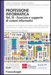 Professione informatica. Vol. 3: Esercizio e supporto di sistemi informativi. Competenze interdisciplinari per l'applicazione delle tecnologie dell'informazione e della comunicazione....