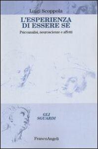 Libro L' esperienza di essere sé. Psicoanalisi, neuroscienze e affetti Luigi Scoppola