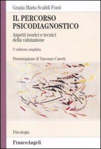 Libro Il percorso psicodiagnostico. Aspetti teorici e tecnici della valutazione Grazia M. Scafidi Fonti