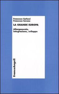 Libro La grande Europa. Allargamento, integrazione, sviluppo Francesco Carlucci , Francesca Cavone