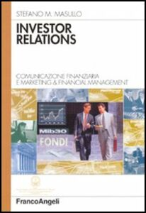 Investor relations. Comunicazione finanziaria e marketing & financial management
