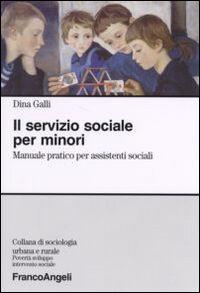 Il servizio sociale per minori. Manuale pratico per assistenti sociali