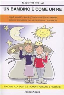 Un bambino è come un re. Come mamme e papà possono crescere bambini sicuri e prevenire gli abusi sessuali sui minori.pdf