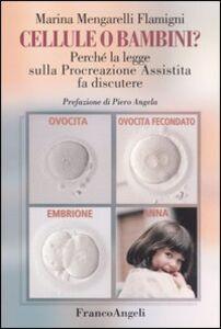 Libro Cellule o bambini? Perché la legge sulla procreazione assistita fa discutere Marina Mengarelli Flamigni