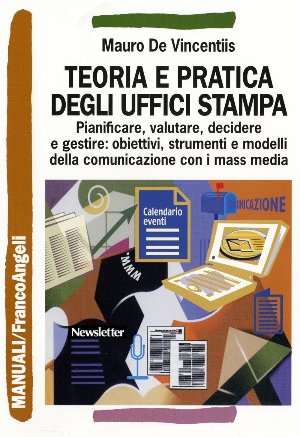 Teoria e pratica degli uffici stampa. Pianificare, valutare, decidere e gestire: obiettivi, strumenti e modelli della comunicazione con i mass media