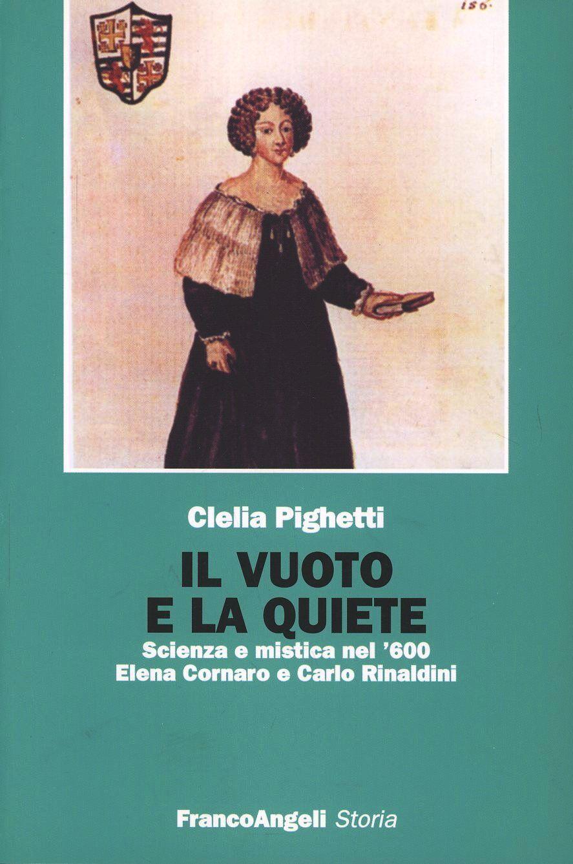 Il vuoto e la quiete. Scienza e mistica nel '600. Elena Cornaro e Carlo Rinaldini