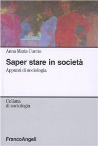 Libro Saper stare in società. Appunti di sociologia Anna M. Curcio