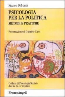 Psicologia per la politica. Metodi e pratiche