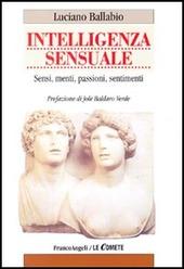 Intelligenza sensuale. Sensi, menti, passioni, sentimenti