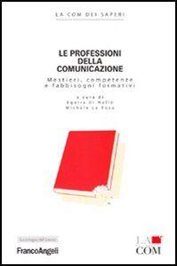 Libro Le professioni della comunicazione. Mestieri, competenze e fabbisogni formativi