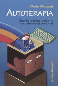 Libro Autoterapia. Guarire la propria psiche con strumenti personali Nicola Ghezzani
