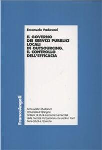Libro Il governo dei servizi pubblici locali in outsourcing. Il controllo dell'efficacia Emanuele Padovani