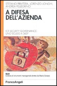 Libro A difesa dell'azienda. Ict Security Governance: uno scudo a 360° Stefano Privitera , Lorenzo Longhi , Andrea Pellegrino
