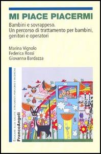 Libro Mi piace piacermi. Bambini e sovrappeso. Un percorso di trattamento per bambini, genitori e operatori Marina Vignolo , Federica Rossi , Giovanna Bardazza