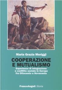 Cooperazione e mutualismo. Esperienze d'integrazione e conflitto sociale in Europa fra Ottocento e Novecento