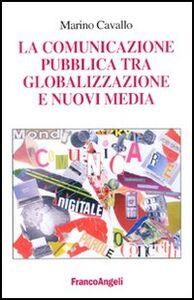 Foto Cover di La comunicazione pubblica tra globalizzazione e nuovi media, Libro di Marino Cavallo, edito da Franco Angeli