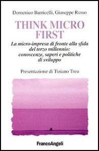 Libro Think Micro First. La microimpresa di fronte alla sfida del terzo millennio. Conoscenze, saperi e politiche di sviluppo Domenico Barricelli , Giuseppe Russo