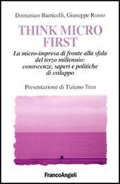 Think Micro First. La microimpresa di fronte alla sfida del terzo millennio. Conoscenze, saperi e politiche di sviluppo
