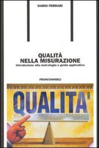 Foto Cover di Qualità nella misurazione. Introduzione alla metrologia e guida applicativa, Libro di Dario Ferrari, edito da Franco Angeli